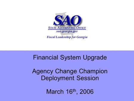 Financial System Upgrade Agency Change Champion Deployment Session March 16 th, 2006.