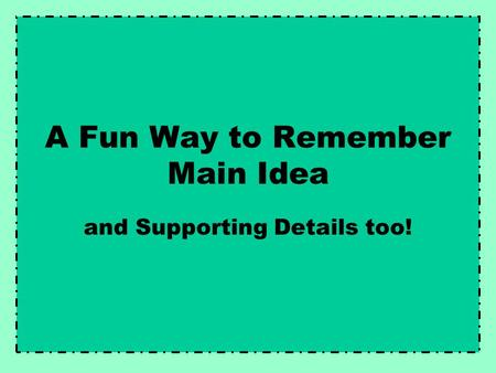 A Fun Way to Remember Main Idea and Supporting Details too!
