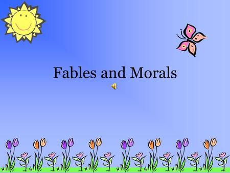 Fables and Morals What are fables? Are they the same as fairy tales? What's their purpose? Are they found in every culture?