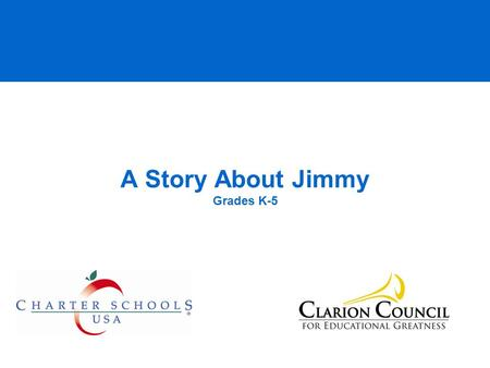 A Story About Jimmy Grades K-5. © 2008 Clarion Council All rights reserved This is Jimmy. Jimmy wants to be a good student and a good person.