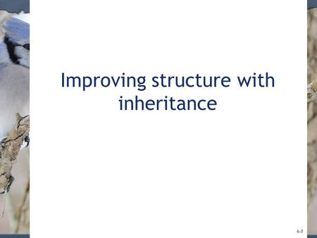 Improving structure with inheritance 6.0. 2 Main concepts to be covered Inheritance Subtyping Substitution Polymorphic variables © 2017 Pearson Education,