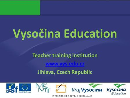 Vysočina Education Teacher training institution www.vys-edu.cz Jihlava, Czech Republic.