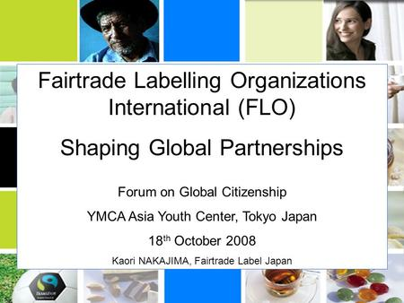 FLO International Fairtrade Labelling Organizations International (FLO) Shaping Global Partnerships Forum on Global Citizenship YMCA Asia Youth Center,