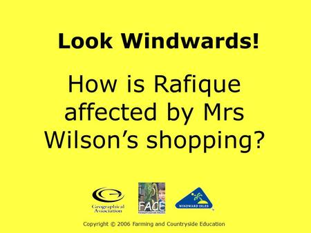 Look Windwards! How is Rafique affected by Mrs Wilson's shopping? Copyright © 2006 Farming and Countryside Education.