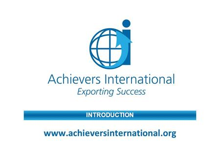 INTRODUCTION www.achieversinternational.org. Achievers International What is Achievers International? Internet based enterprise project Winner of Nexus.