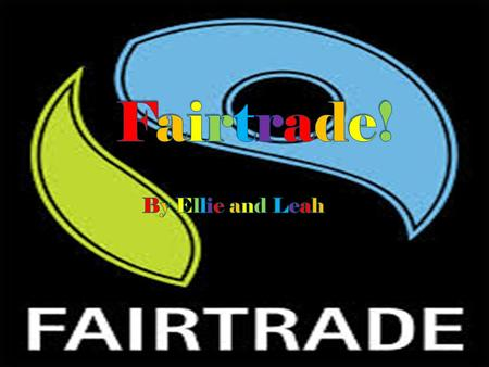  Fairtrade is an organisation that pays people a fair wage in countries such as South America, Asia and Africa.