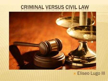  Eliseo Lugo III.  By the end of class today, students will be able to:  Distinguish between the two major groups of laws; criminal and civil.  Define.