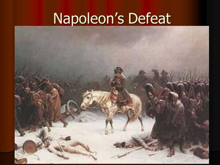 Napoleon's Defeat. Napoleon Invades Russia Napoleon invades Russia June 23 rd, 1812 with about 691,000 men Napoleon invades Russia June 23 rd, 1812 with.