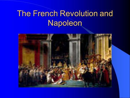 The French Revolution and Napoleon. Napoleon Bonaparte- grew up in Corsica. At an early age went to the military. Napoleon Bonaparte- grew up in Corsica.