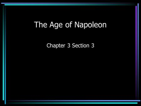 The Age of Napoleon Chapter 3 Section 3.