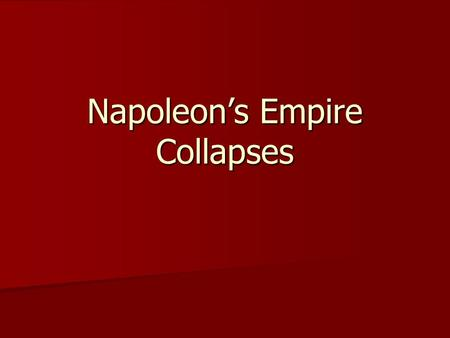 Napoleon's Empire Collapses. Personality Napoleon's personality proved to be his greatest danger Napoleon's personality proved to be his greatest danger.