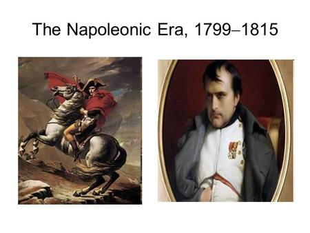 The Napoleonic Era, 1799  1815. Napoleon's Rule of France Napoleon confirmed the gains of the peasantry and reassured the middle class by defending property.