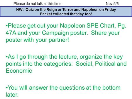Please do not talk at this timeNov 5/6 HW: Quiz on the Reign or Terror and Napoleon on Friday Packet collected that day too! Please get out your Napoleon.
