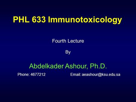 PHL 633 Immunotoxicology Fourth Lecture By Abdelkader Ashour, Ph.D. Phone: 4677212