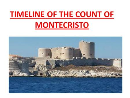 TIMELINE OF THE COUNT OF MONTECRISTO. Edmond Dantes was a seaman of the Paraoah, he was the first officer. he was a humble man. He was about twenty. EDMOND.