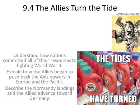 9.4 The Allies Turn the Tide Understand how nations committed all of their resources to fighting World War II. Explain how the Allies began to push back.