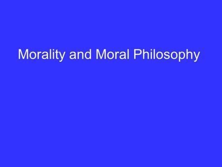 Morality and Moral Philosophy. We are discussing no small matter, but how we ought to live -- Socrates.