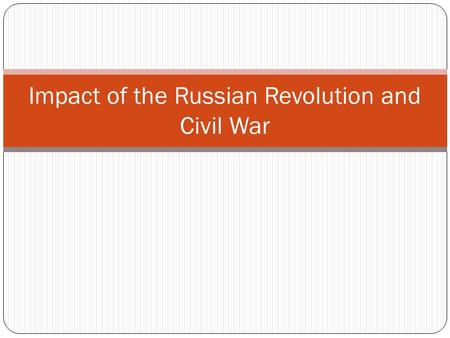 "Impact of the Russian Revolution and Civil War. ""The workers of the towns and some of the villages choke in the throes of hunger. The railways barely."