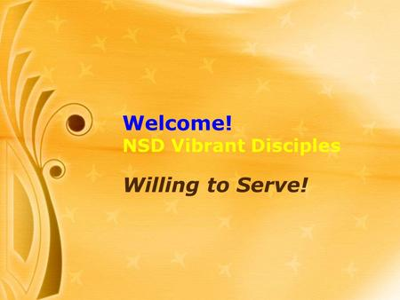 Welcome! NSD Vibrant Disciples Willing to Serve!.