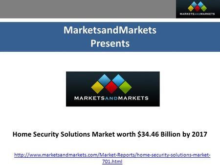 MarketsandMarkets Presents Home Security Solutions Market worth $34.46 Billion by 2017