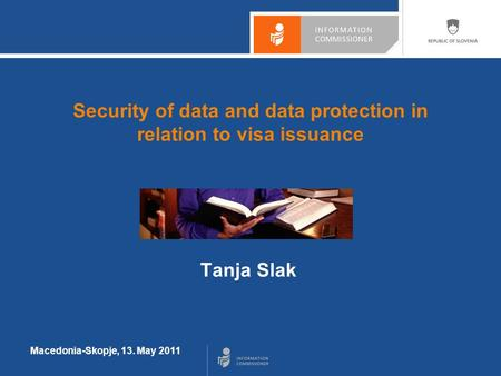 Macedonia-Skopje, 13. May 2011 Security of data and data protection in relation to visa issuance Tanja Slak.