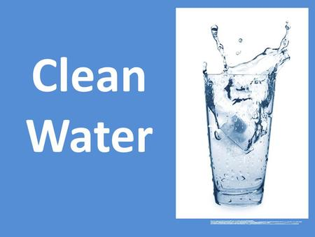 Clean Water https://www.google.com/search?q=clean+water+act&hl=en&source=lnms&tbm=isch&sa=X&ei=kN09UbX3A9KC0QH1- YHwBw&ved=0CAoQ_AUoAQ&biw=1024&bih=653#hl=en&tbm=isch&sa=1&q=GLASS+OF+WATER&oq=GLASS+OF+WATER&gs_l=img.3..0l10.51710.53677.2.53784.14.9.0.5.5.