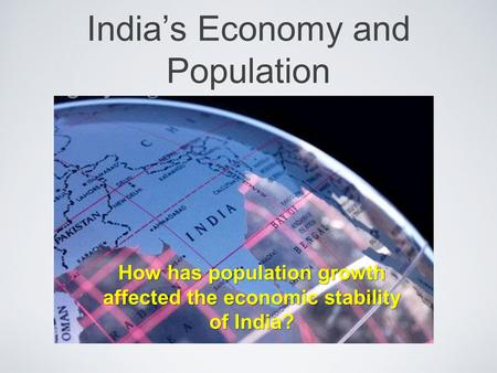 India's Economy and Population How has population growth affected the economic stability of India?