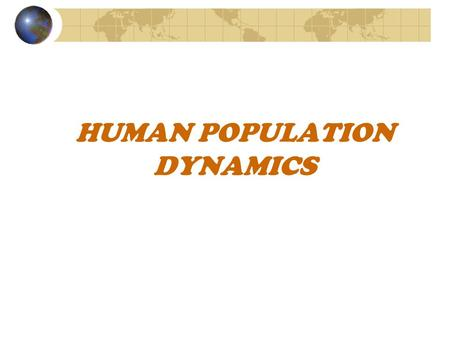 HUMAN POPULATION DYNAMICS. Chapter Overview Questions What is the history of human population growth, and how many people are likely to be here by 2050?