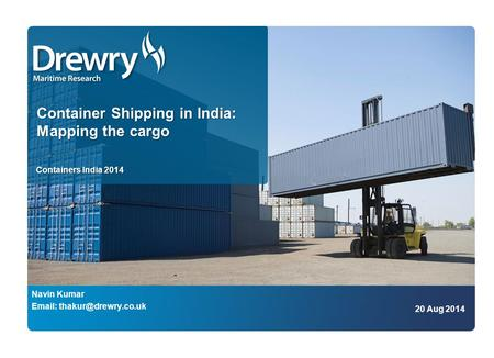 Container Shipping in India: Mapping the cargo Containers India 2014 Navin Kumar   20 Aug 2014.