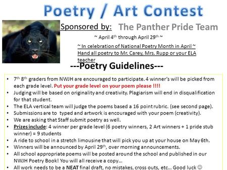 Sponsored by: The Panther Pride Team ~ In celebration of National Poetry Month in April ~ Hand all poetry to Mr. Carey, Mrs. Rupp or your ELA teacher ~