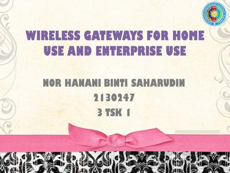 WIRELESS GATEWAYS FOR HOME USE AND ENTERPRISE USE NOR HANANI BINTI SAHARUDIN 2130247 3 TSK 1.