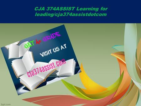 CJA 374ASSIST Learning for leading/cja374assistdotcom.