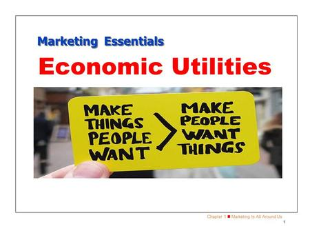 Chapter 1 Marketing Is All Around Us 1 Marketing Essentials Economic Utilities.