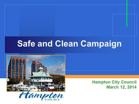 Safe and Clean Campaign Hampton City Council March 12, 2014.