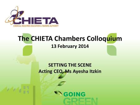 The CHIETA Chambers Colloquium 13 February 2014 SETTING THE SCENE Acting CEO, Ms Ayesha Itzkin.