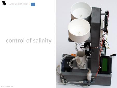 Control of salinity living with the lab © 2012 David Hall.