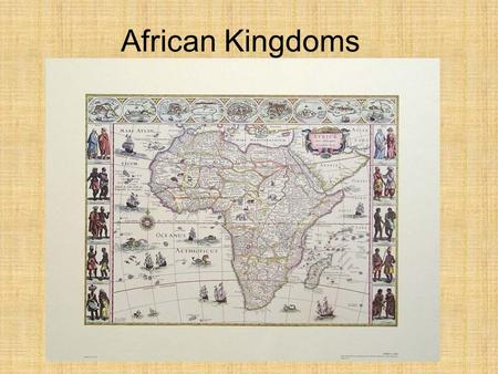 African Kingdoms. Africa: Guided Questions… Common Elements in Africa? How did Islam Enter Africa? What powerful states existed? How did Islam impact.
