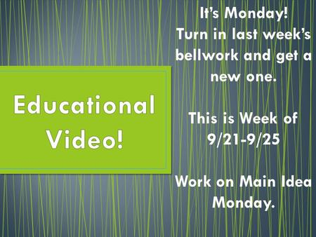 It's Monday! Turn in last week's bellwork and get a new one. This is Week of 9/21-9/25 Work on Main Idea Monday.