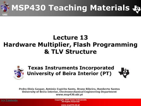 UBI >> Contents Lecture 13 Hardware Multiplier, Flash Programming & TLV Structure MSP430 Teaching Materials Texas Instruments Incorporated University of.