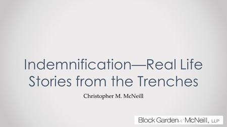 Christopher M. McNeill Indemnification—Real Life Stories from the Trenches.