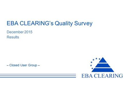 – Closed User Group – EBA CLEARING's Quality Survey December 2015 Results.