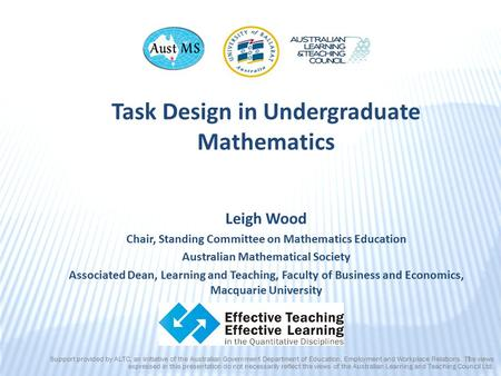 Task Design in Undergraduate Mathematics Leigh Wood Chair, Standing Committee on Mathematics Education Australian Mathematical Society Associated Dean,