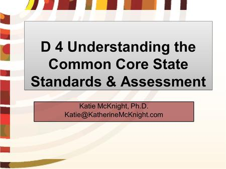 D 4 Understanding the Common Core State Standards & Assessment Katie McKnight, Ph.D.