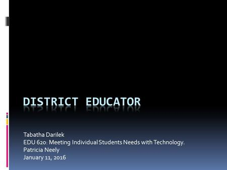 Tabatha Darilek EDU 620: Meeting Individual Students Needs with Technology. Patricia Neely January 11, 2016.
