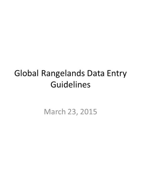 Global Rangelands Data Entry Guidelines March 23, 2015.