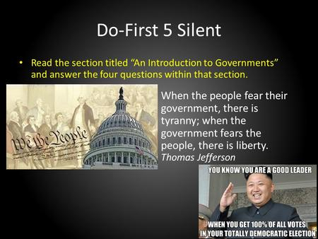 "Do-First 5 Silent Read the section titled ""An Introduction to Governments"" and answer the four questions within that section. When the people fear their."