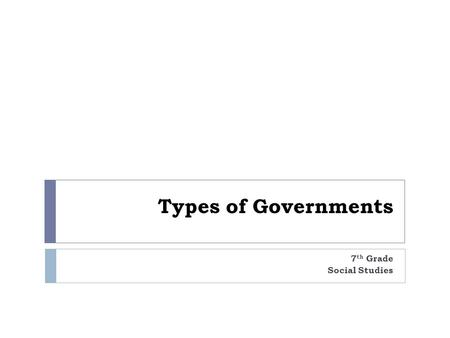 Types of Governments 7 th Grade Social Studies. Cornell Notes Name Date Class Period Title or Topic Key Terms Questions Cue Words NOTES Summary: