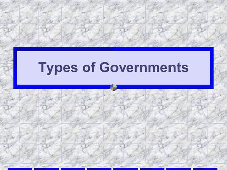 Types of Governments. Democracy In a democracy, the government is elected by the people. Everyone who is eligible to vote has a chance to have their say.