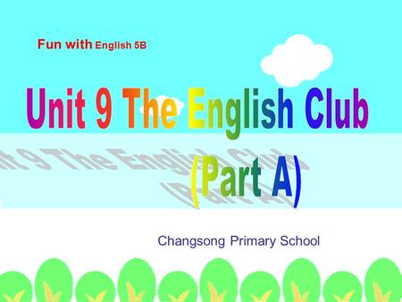Fun with English 5B Changsong Primary School My English name is Apple. I'm from Nanjing. I speak English and Chinese. I like traveling around the world.