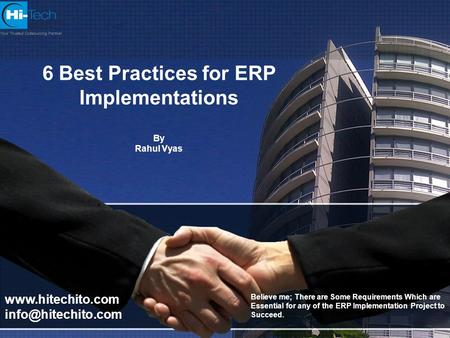 6 Best Practices for ERP Implementations By Rahul Vyas Believe me; There are Some Requirements Which are Essential for any of the ERP Implementation Project.